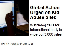 Global Action Urged on Kid Abuse Sites