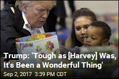 Trump: 'Tough as [Harvey] Was, It's Been a Wonderful Thing'