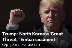 Trump: North Korea a 'Great Threat,' 'Embarrassment'