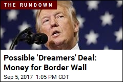 Possible 'Dreamers' Deal: Money for Border Wall