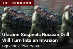 Ukraine Suspects Russian Drill Will Turn Into an Invasion