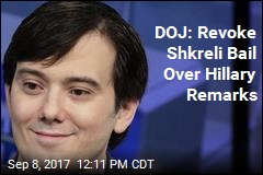 DOJ: Revoke Shkreli Bail Over Hillary Remarks