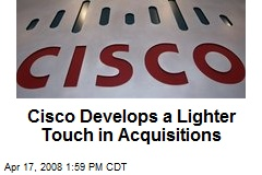 Cisco Develops a Lighter Touch in Acquisitions