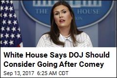White House: DOJ Should Consider Prosecuting Comey
