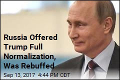 Russia Offered Trump Full Normalization, Was Rebuffed