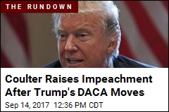 Coulter Raises Impeachment After Trump's DACA Moves