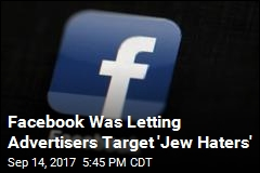 Facebook Was Letting Advertisers Target 'Jew Haters'