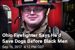 Ohio Firefighter Says He'd Save Dogs Before Black Men