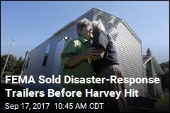 FEMA Sold Disaster-Response Trailers Before Harvey Hit