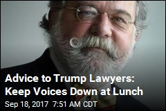 Advice to Trump Lawyers: Keep Voices Down at Lunch