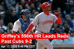 Griffey's 596th HR Leads Reds Past Cubs 9-2