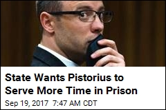 State Wants Pistorius to Serve More Time in Prison
