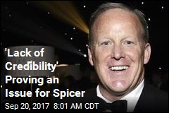 'Lack of Credibility' Proving an Issue for Spicer