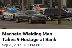 Machete-Wielding Man Takes 9 Hostage at Bank
