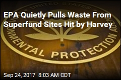 EPA Quietly Pulls Waste From Superfund Sites Hit by Harvey