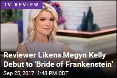 Reviewer Likens Megyn Kelly Debut to 'Bride of Frankenstein'