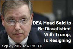 DEA Head Resigning, Apparently Over Trump