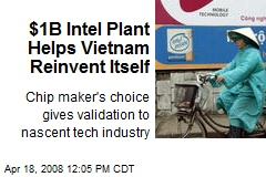 $1B Intel Plant Helps Vietnam Reinvent Itself