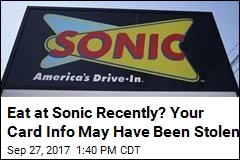 Eat at Sonic Recently? Your Card Info May Have Been Stolen