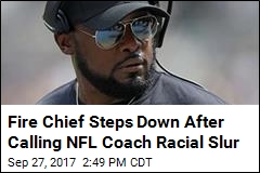 Fire Chief Who Called Steelers Coach the N-Word Resigns