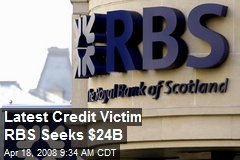 Latest Credit Victim RBS Seeks $24B