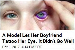 A Model Let Her Boyfriend Tattoo Her Eye. It Didn't Go Well