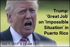 Trump: 'Great Job' on 'Impossible Situation' in Puerto Rico