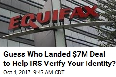 IRS Paying Equifax $7M ... to Verify Taxpayer Identities