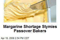 Margarine Shortage Stymies Passover Bakers