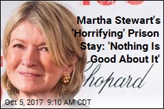 Martha Stewart on Prison: I Grew, Learned ... No, It Just Sucked