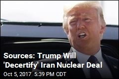 Sources: Trump Will 'Decertify' Iran Nuclear Deal
