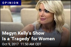 Megyn Kelly's Show Is a 'Tragedy' for Women