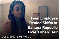 Teen Worker Told Braids Are 'Too Urban' for Banana Republic