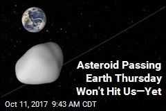 Asteroid Passing Earth Thursday Won't Hit Us—Yet