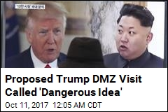 Proposed Trump DMZ Visit Called 'Dangerous Idea'