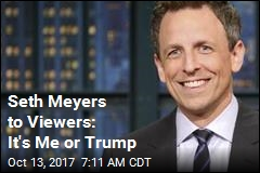 Meyers to Viewers: It's Me or Trump