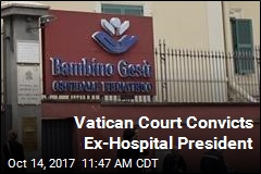 Vatican Court Convicts Ex-Hospital President