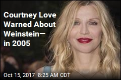 Courtney Love Warned About Weinstein— in 2005