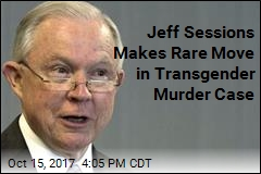 Jeff Sessions Makes Rare Move in Transgender Murder Case