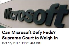 Supreme Court to Weigh In on Feds' Microsoft Dispute