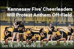 'Kennesaw Five' Cheerleaders Will Protest Anthem Off-Field