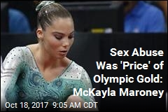 Sex Abuse Was 'Price' of Olympic Gold: McKayla Maroney