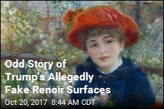 Odd Story of Trump's Allegedly Fake Renoir Bubbles Up