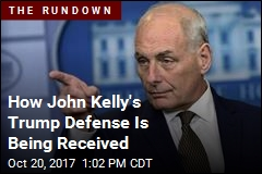 How John Kelly's Trump Defense Is Being Received