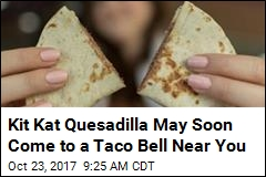 Kit Kat Quesadilla May Soon Come to a Taco Bell Near You
