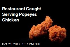 Restaurant Caught Serving Popeyes Chicken