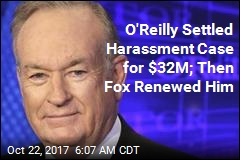 O'Reilly Settled Harassment Case for $32M; Then Fox Renewed Him
