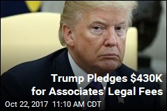 Trump Says He'll Help With Associates' Legal Fees