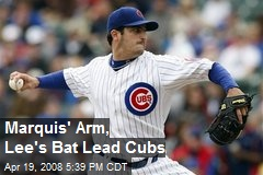 Marquis' Arm, Lee's Bat Lead Cubs