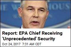 Report: EPA Chief Receiving 'Unprecedented' Security